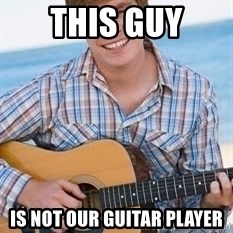 Guitar douchebag - This guy Is not our guitar player