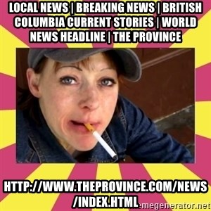 Patricia (Patty) Downtown Eastside Vancouver, BC - Local News | Breaking News | British Columbia Current Stories | World News Headline | The Province http://www.theprovince.com/news/index.html