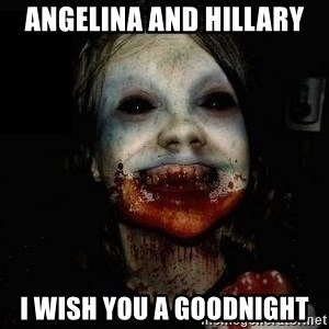 scary meme - ANGELINA AND HILLARY I WISH YOU A GOODNIGHT