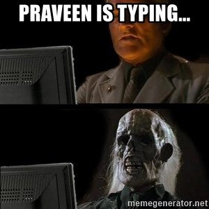 Waiting For - praveen is typing...