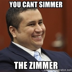 George Zimmerman troll - you cant simmer the zimmer