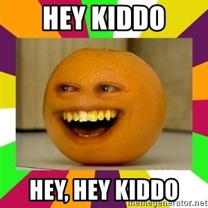 Annoying Orange Puns - hey kiddo hey, hey kiddo