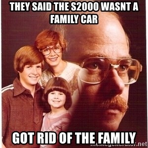 Family Man - They said the s2000 wasnt a family car got rid of the family