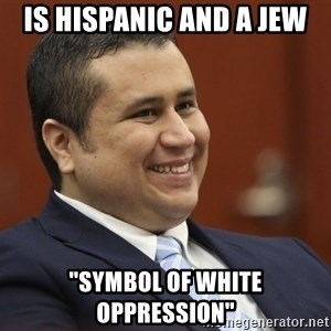 "George Zimmerman troll - Is hispanic and a jew ""symbol of white oppression"""