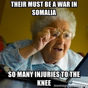 Internet Grandma Surprise - Their must be a war in somalia so many injuries to the knee