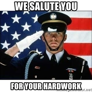 salute - we salute you for your hardwork