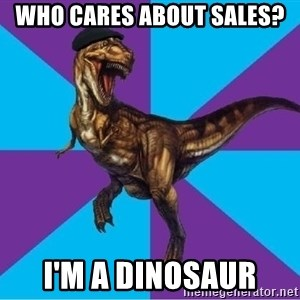 Dinosaur Director - Who Cares About Sales? I'm a Dinosaur