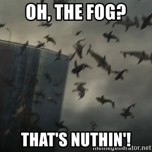 sharknado - oh, the fog? that's nuthin'!