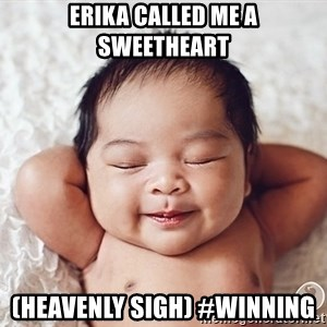 Happy baby - Erika called me a sweetheart (Heavenly sigh) #winning