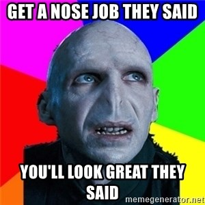 Poor Planning Voldemort - get a nose job they said you'll look great they said