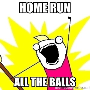 X ALL THE THINGS - HOME RUN ALL THE BALLS