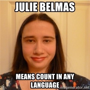 Scary b*tch. - julie belmas means count in any language
