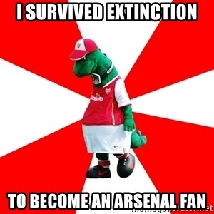 Arsenal Dinosaur - I survived extinction to become an arsenal fan