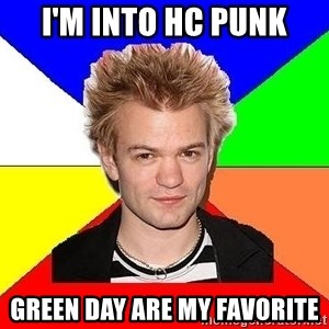 Pop-Punk Guy - i'm into HC punk green day are my favorite