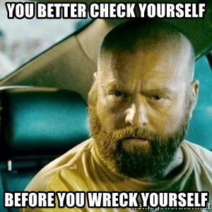 alan hangover 2 - You better check yourself Before you WRECK YOURSELF