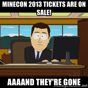 and they're gone - Minecon 2013 tickets are on sale! Aaaand they're gone