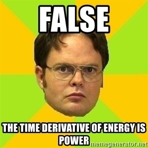 Courage Dwight - False the time derivative of energy is power