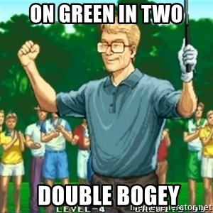 Happy Golfer - on green in two  double bogey