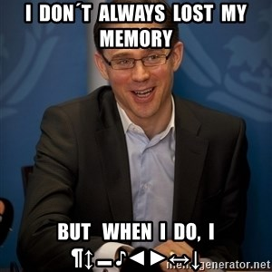 Katainen Perkele - i  don´t  always  lost  my  memory but   when  i  do,  i ¶↕▬♪◄►↔↓