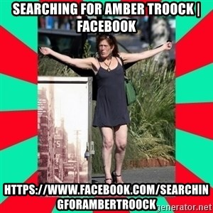 AMBER TROOCK DOWNTOWN EASTSIDE VANCOUVER - Searching for Amber Troock | Facebook https://www.facebook.com/SearchingForAmberTroock