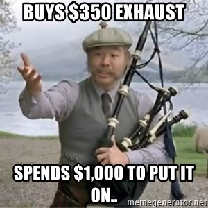 contradiction - Buys $350 Exhaust Spends $1,000 to put it on..