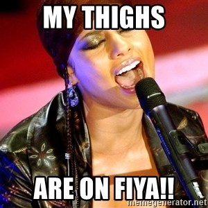 Alicia Keys Sings - MY THIGHS ARE ON FIYA!!