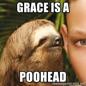 Whispering sloth - grace is a poohead