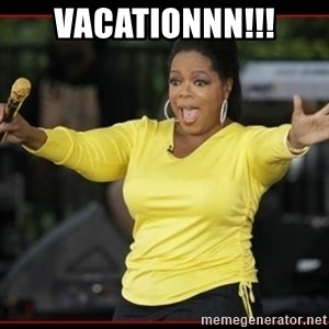 Overly-Excited Oprah!!!  - VACATIONNN!!!