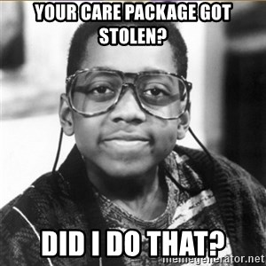 urkel - Your care package got stolen? Did I do that?