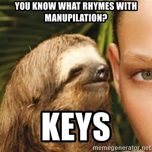 Whispering sloth - You know what rhymes with manupilation? keys