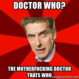 Malcolm Tucker - Doctor Who?  The MotherFucking Doctor thats Who