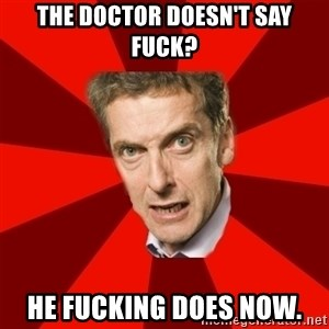 Malcolm Tucker - The DOCTOR DOESn'T SAY FUCK? HE FUCKING DOES NOW.