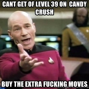 Why the fuck - cant get of level 39 on  candy crush buy the extra fucking moves