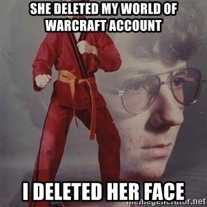 PTSD Karate Kyle - she deleted my world of warcraft account i deleted her face