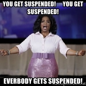 free giveaway oprah - YOU GET SUSPENDED!      YOU GET SUSPENDED! EVERBODY GETS SUSPENDED!