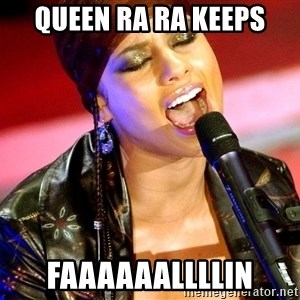 Alicia Keys Sings - Queen Ra Ra keeps Faaaaaallllin