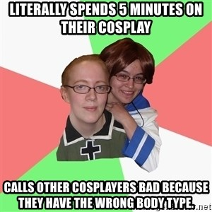Hetalia Fans - Literally spends 5 minutes on their cosplay Calls other cosplayers bad because they have the wrong body type.