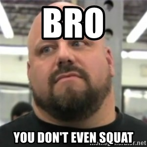 Do You Even Lift Guy - bro you don't even squat