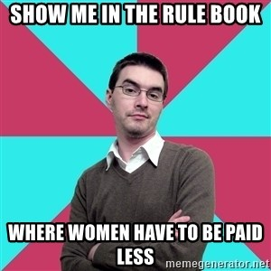 Privilege Denying Dude - Show me in the rule book where women have to be paid less