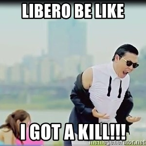 Psy's DAT ASS - LIBERO BE LIKE I GOT A KILL!!!