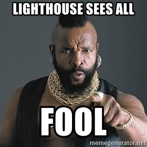 Mr T - lighthouse sees all fool