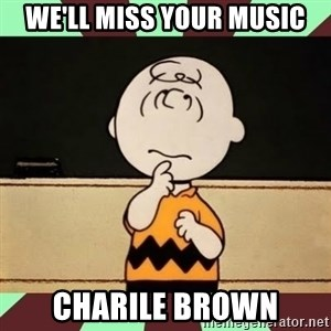 Charlie Brown - WE'll miss your music Charile brown