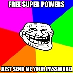 Trollface - FREE SUPER POWERS JUST SEND ME YOUR PASSWORD