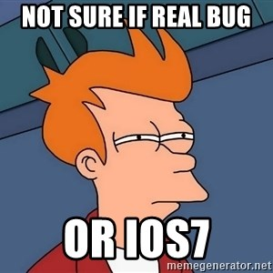 Futurama Fry - not sure if real bug or ios7