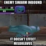 MISDREAVUS - ENEMY SWARM INBOUND IT DOESN'T EFFECT MISDREAVUS