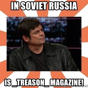 Gillespie Says No - In Soviet Russia is _treason_ magazine!