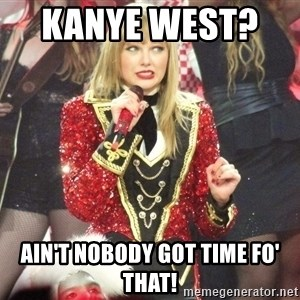 Sassy Taylor - Kanye West?     Ain't Nobody Got Time Fo' That!