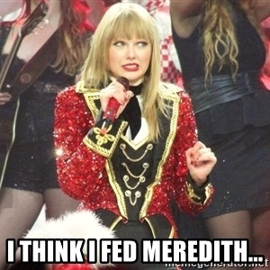 Sassy Taylor -  I Think I Fed Meredith...