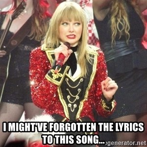 Sassy Taylor -  I might've forgotten the lyrics to this song...