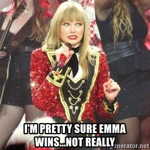 Sassy Taylor -  I'm pretty sure Emma wins...not really
